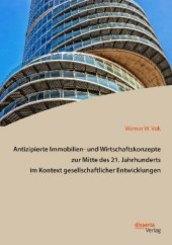 Antizipierte Immobilien- und Wirtschaftskonzepte zur Mitte des 21. Jahrhunderts im Kontext gesellschaftlicher Entwicklun