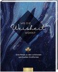 Wo die Weisheit wohnt. Eine Reise zu den schönsten spirituellen Kraftorten