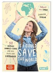 If I could save the world. 50 geniale Umwelt-Tipps und viel Platz zum Eintragen