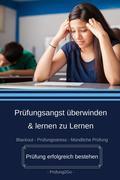 Prüfungsangst überwinden & lernen zu Lernen