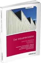 Der Industriemeister: Information, Kommunikation, Planung - Zusammenarbeit im Betrieb - Naturwissenschaft und Technik - Arbeitsmethodik