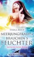 Meerjungfrauen brauchen's feuchter | Erotischer Fantasy Roman