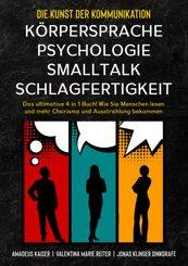 Die Kunst der Kommunikation: Körpersprache, Psychologie, Smalltalk, Schlagfertigkeit