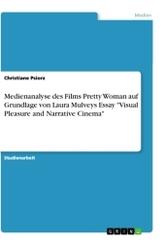 "Medienanalyse des Films Pretty Woman auf Grundlage von Laura Mulveys Essay ""Visual Pleasure and Narrative Cinema"""