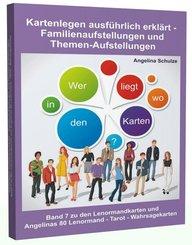 Kartenlegen ausführlich erklärt - Familienaufstellungen und Themen-Aufstellungen, 7 Teile