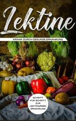 Lektine - Krank durch gesunde Ernährung: Schritt für Schritt zur lektinarmen Ernährung