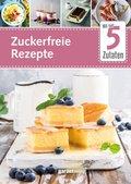 Mit nur 5 Zutaten - Zuckerfreie Rezepte; 2