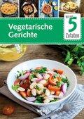 Mit nur 5 Zutaten - Vegetarische Küche