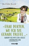 """""""Frau Doktor, wo ich Sie gerade treffe..."""""""