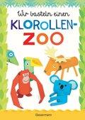 Wir basteln einen Klorollen-Zoo. Das Bastelbuch mit 40 lustigen Tieren aus Klorollen: Gorilla, Krokodil, Python, Papagei