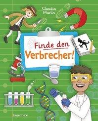 Finde den Verbrecher! Spurensuche mit wissenschaftlichen Methoden. Für junge Detektive ab 8 Jahren. Spannende Fakten, Rä