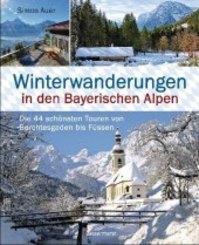 Winterwanderungen in den Bayerischen Alpen. Die 44 schönsten Touren zu durchgehend geöffneten Hütten und über 35 weitere
