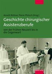 Geschichte chirurgischer Assistenzberufe von der Frühen Neuzeit bis in die Gegenwart