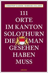 111 Orte im Kanton Solothurn, die man gesehen haben muss