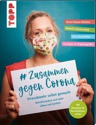 # Zusammen gegen Corona: Virenabwehr selbst gemacht - Behelfsmasken und mehr nähen und basteln