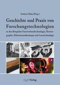 Geschichte und Praxis von Forschungstechnologien an den Beispielen Faserverbundtechnologie, Thermographie, Elektronenmik