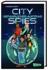 City Spies: Gefährlicher Auftrag - Actionreicher Spionage-Thriller für Jugendliche