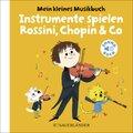 Mein kleines Musikbuch - Instrumente spielen Rossini, Chopin & Co., m. Soundeffekten