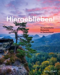 HOLIDAY Reisebuch: Hiergeblieben! - 55 fantastische Reiseziele in Deutschland