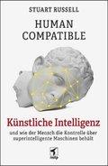 Human Compatible - Künstliche Intelligenz und wie der Mensch die Kontrolle über superintelligente Maschinen behält