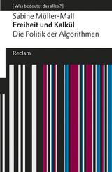 Freiheit und Kalkül. Die Politik der Algorithmen