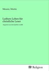 Luthers Leben für christliche Leser