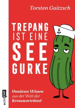 Trepang ist eine Seegurke: Unnützes Wissen aus der Welt der Kreuzworträtsel