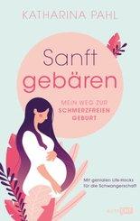 Sanft gebären: Mein Weg zur schmerzfreien Geburt