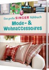 Das große Singer Nähbuch Mode-& Wohnaccessoires