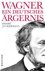 Wagner, ein ewig deutsches Ärgernis