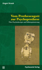Vom Prothesengott zur Psychoprothese