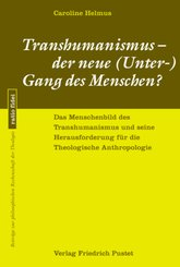 Transhumanismus - der neue (Unter-) Gang des Menschen?