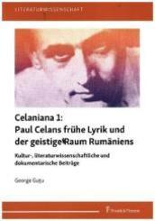 Celaniana 1: Paul Celans frühe Lyrik und der geistige Raum Rumäniens