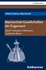 Das Matriarchat: Matriarchale Gesellschaften der Gegenwart - Bd.1