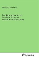 Frankfurtisches Archiv für ältere deutsche Literatur und Geschichte
