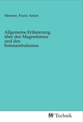 Allgemeine Erläuterung über den Magnetismus und den Somnambulismus