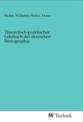 Theoretisch-praktisches Lehrbuch der deutschen Stenographie