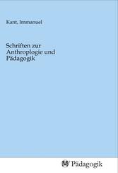 Schriften zur Anthroplogie und Pädagogik