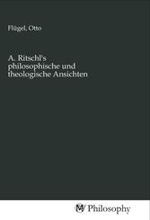 A. Ritschl's philosophische und theologische Ansichten