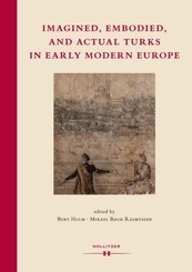 Imagined, Embodied and Actual Turks in Early Modern Europe