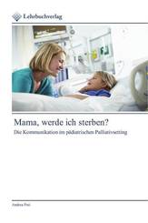 Mama, werde ich sterben?