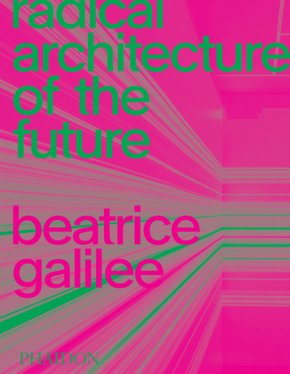 Radical Architecture of the Future; Volume 1