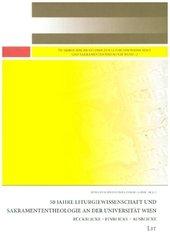50 Jahre Liturgiewissenschaft und Sakramententheologie an der Universität Wien
