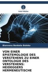 VON EINER EPISTEMOLOGIE DES VERSTEHENS ZU EINER ONTOLOGIE DES VERSTEHENS: HEIDEGGERS HERMENEUTISCHE VERSCHIEBUNG