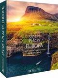 Secret Places Europa - 70 unbekannte Traumreiseziele abseits des Trubels