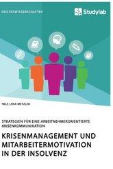 Krisenmanagement und Mitarbeitermotivation in der Insolvenz. Strategien für eine arbeitnehmerorientierte Krisenkommunika