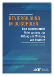 Revierbildung in Oligopolen - Eine experimentelle Untersuchung zur Bildung und Wirkung von Revieren