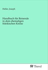 Handbuch für Reisende in dem ehemaligen fränkischen Kreise