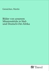Bilder von unserem Missionsfelde in Süd- und Deutsch-Ost-Afrika