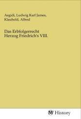 Das Erbfolgerrecht Herzog Friedrich's VIII.